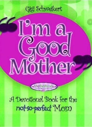 Im a Good Mother  by  Gigi Schweikert