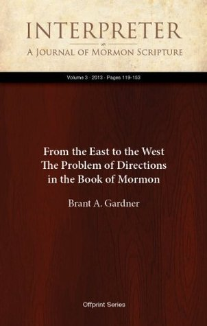 From the East to the West: The Problem of Directions in the Book of Mormon Brant A. Gardner