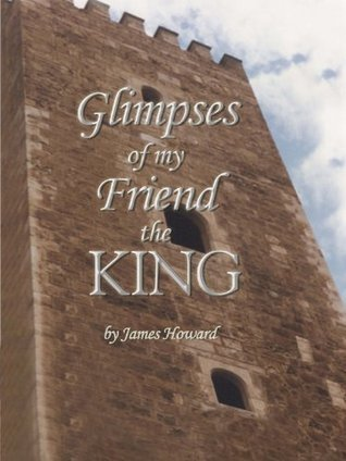 Glimpses of My Friend the King  by  James Howard