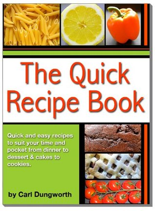 Quick Recipe Book - Main Meals, Desserts and Cookies & Cakes Carl Dungworth