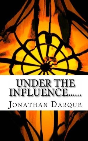 Under the Influence... Performance Poems and monologues.  by  Jonathan Darque