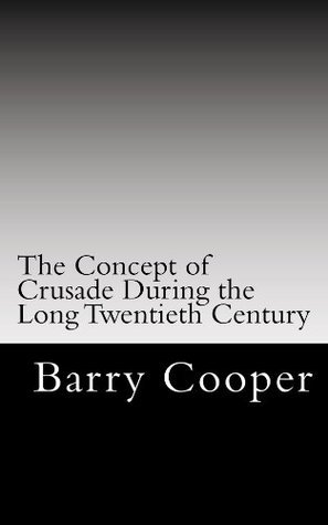 The Concept of Crusade During the Long Twentieth Century  by  Barry Cooper