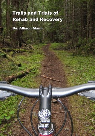 Trails and Trials of Recovery and Rehab  by  Allison Mann