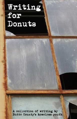 Writing for Donuts:  A Collection of Writing  by  Butte Countys Homeless Youth by Butte Countys Homeless Youth