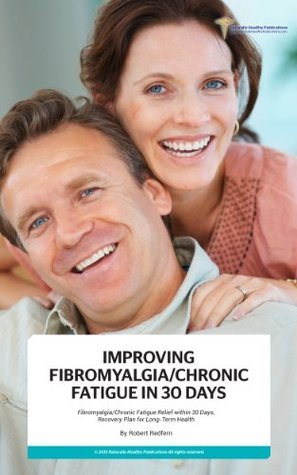Improving Fibromyalgia and Chronic Fatigue in 30 Days  by  ROBERT REDFERN