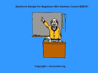 Electronic Design For Beginners Mini Seminar Course   Beb101 Joseph Pamelia