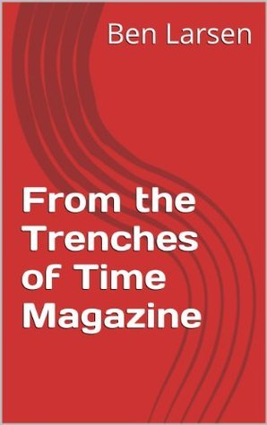 From the Trenches of Time Magazine Ben Larsen