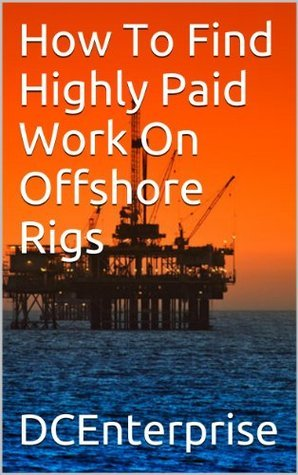 How To Find Highly Paid Work On Offshore Rigs  by  DCEnterprise