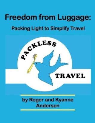 Freedom from Luggage: Packing Light to Simplify Travel Roger Andersen