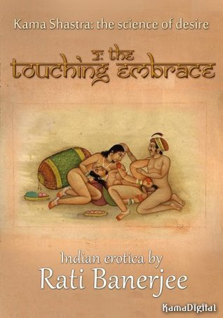 Kama Shastra 2: The Touching Embrace  by  Rati Banerjee