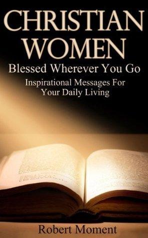 Christian Women: Blessed Wherever You Go Robert Moment