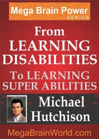 From Learning Disabilities to Learning Superabilities  by  Michael Hutchison