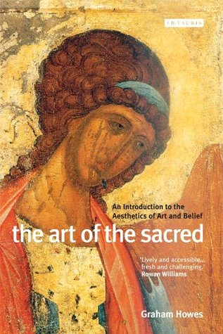 Art of the Sacred: An Introduction to the Aesthetics of Art and Belief Howes Graham