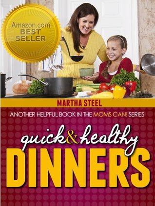 Quick and Healthy Dinners  by  martha steel