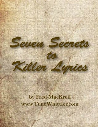 Seven Secrets to Killer Lyrics Fred MacKrell