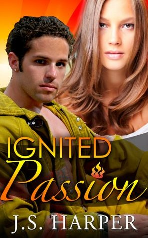 Ignited Passion - (Part 3 - Burning Hearts Series)  by  J.S. Harper