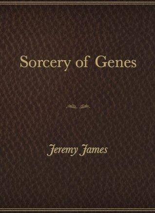 Sorcery of Genes Jeremy James