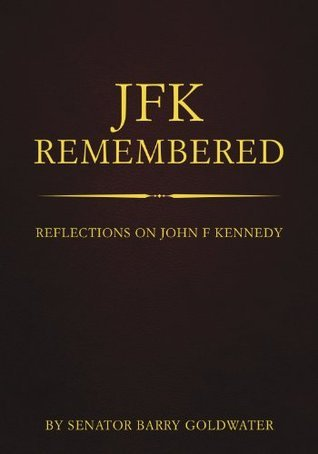 Remembering Kennedy  by  Barry M. Goldwater