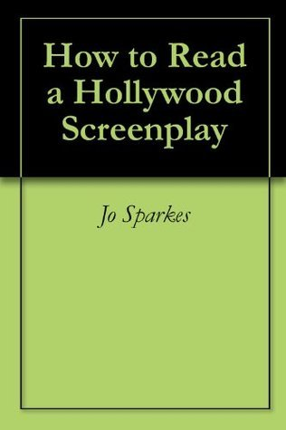 How to Read a Hollywood Screenplay  by  Jo Sparkes