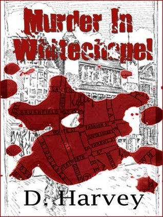 Murder In Whitechapel  by  D. Harvey