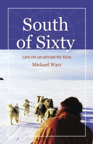 South of Sixty - life on an Antarctic base  by  Michael Warr