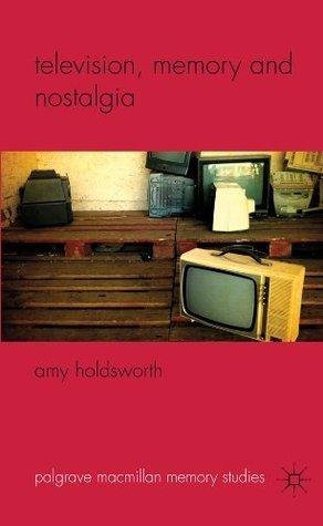Television, Memory and Nostalgia Amy Holdsworth