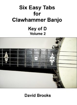 Six Easy Clawhammer Banjo Tabs - Key of D, Volume 2 David      Brooks