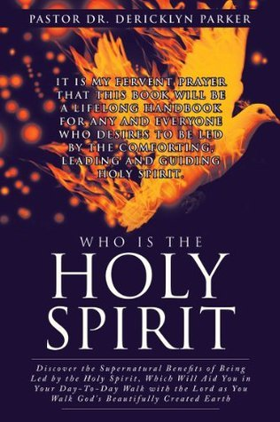 Who Is The Holy Spirit  by  Pastor Dr. Dericklyn Parker