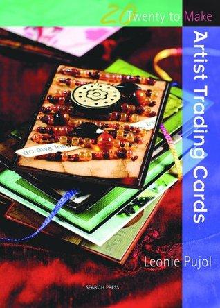 Twenty to Make: Artist Trading Cards  by  Leonie Pujol