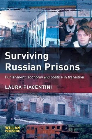 Surviving Russian Prisons: Punishment, Economy and Politics in Transition Laura Piacentini