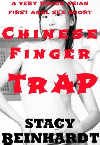 CHINESE FINGER TRAP: A Very, Very Rough First Anal Sex Asian Sex Short Stacy Reinhardt