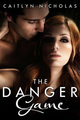 The Danger Game (Novella) Caitlyn Nicholas