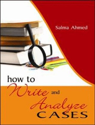 How to Write and Analyze Cases  by  Salma Ahmed