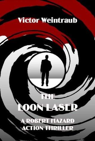 The Loon Laser, A Robert Hazard Action Thriller Victor Weintraub