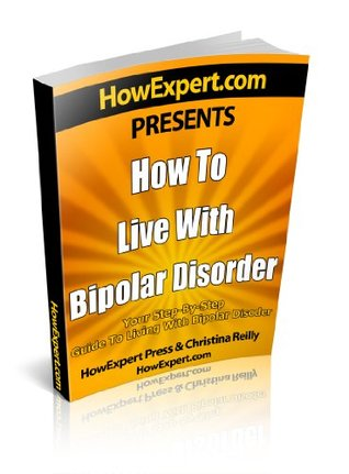 How To Live With Bipolar Disorder - Your Step-By-Step Guide To Living With Bipolar Disorder HowExpert Press