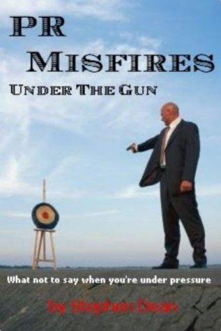 PR Misfires Under the Gun  by  Stephen Dean
