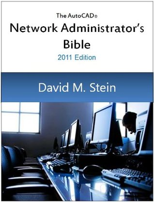 The AutoCAD Network Administrators Bible, 2011 Edition  by  David Stein