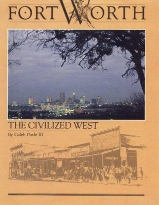 Fort Worth-The Civilized West (American Portrait Series) Caleb Pirtle III