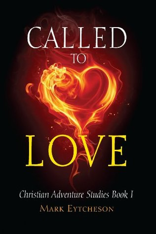 Called to Love: Christian Adventure Studies Book 1 Mark Eytcheson