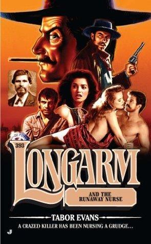 Longarm and the Runaway Nurse (Longarm, #393)  by  Tabor Evans