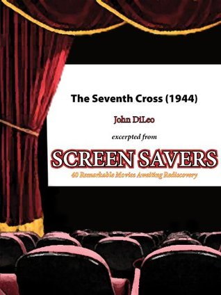 The Seventh Cross (1944): Germany vs. Germany in WWII  by  John DiLeo