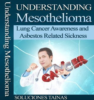 Understanding Mesothelioma - Lung Cancer Awareness and Asbestos Related Sickness  by  Soluciones Tainas