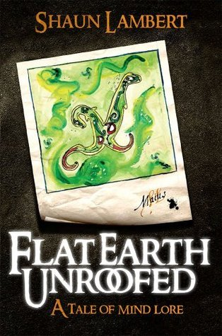 Flat Earth Unroofed: a tale of mind lore  by  Shaun Lambert