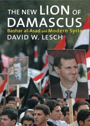 The New Lion of Damascus: A Social Transformation: Bashar Al Asad and Modern Syria David W. Lesch