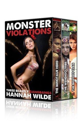 Monster Violations:  Three Beastly Gangbangs Hannah Wilde