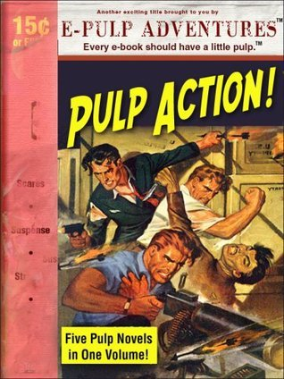 Pulp Action! A Pulp Collection (Five Pulp Novels in One Volume!)  by  L. Patrick Greene