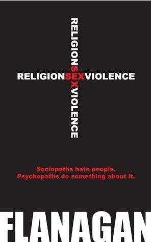 Religion Sex Violence  by  Patrick  Flanagan