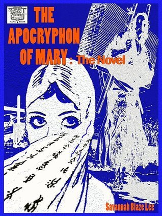 The Apocryphon of Mary  by  Savannah Blaze Lee
