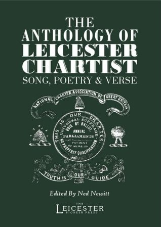 The Anthology of Leicester Chartist Song, Poetry & Verse Ned Newitt