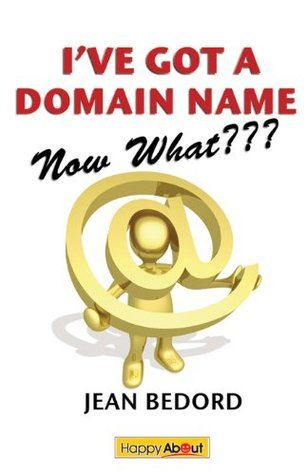 Ive Got a Domain Name--Now What???: A Practical Guide to Building a Website and Web Presence Jean Bedord